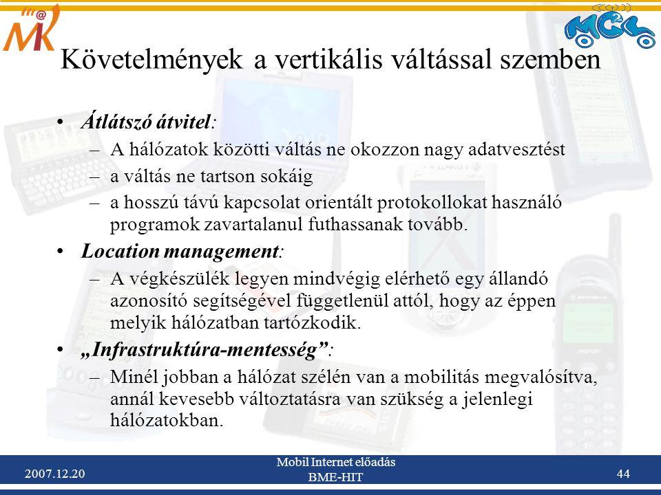 2007.12.20 Mobil Internet előadás BME-HIT 44 Követelmények a vertikális váltással szemben Átlátszó átvitel: –A hálózatok közötti váltás ne okozzon nag