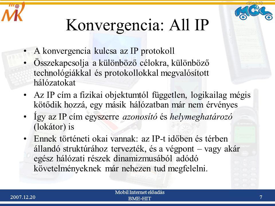 2007.12.20 Mobil Internet előadás BME-HIT 7 Konvergencia: All IP A konvergencia kulcsa az IP protokoll Összekapcsolja a különböző célokra, különböző t