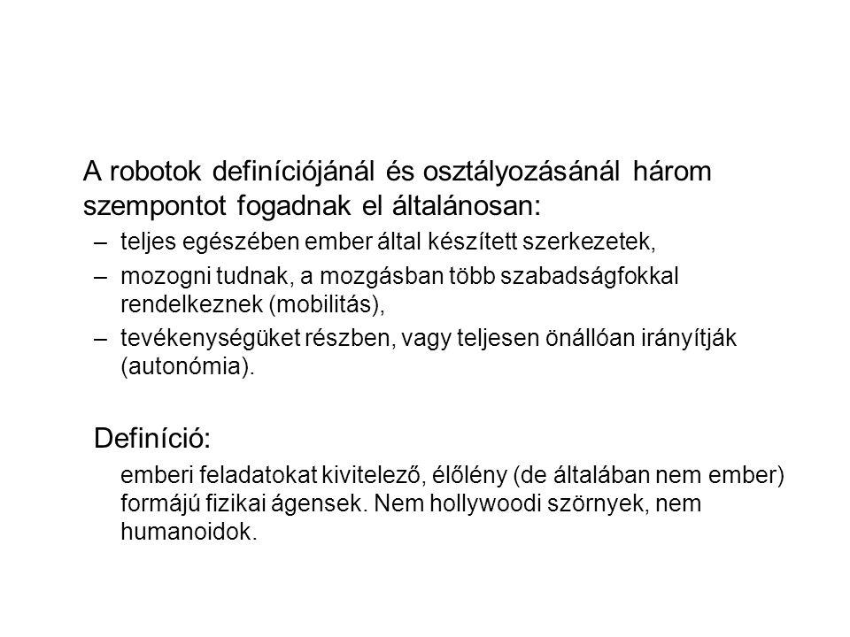 A robotok definíciójánál és osztályozásánál három szempontot fogadnak el általánosan: –teljes egészében ember által készített szerkezetek, –mozogni tudnak, a mozgásban több szabadságfokkal rendelkeznek (mobilitás), –tevékenységüket részben, vagy teljesen önállóan irányítják (autonómia).