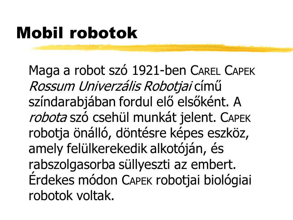 Mobil robotok - Linkek zAibo: http://www.aibo.com zCog: http://www.ai.mit.edu/projects/humanoid-robotics- group/cog/ zRobotmúzeum: http://www.bayrobot.com/robotmuseum.asp zSzabó Richárd jegyzete: http://vali.inf.elte.hu/~rics