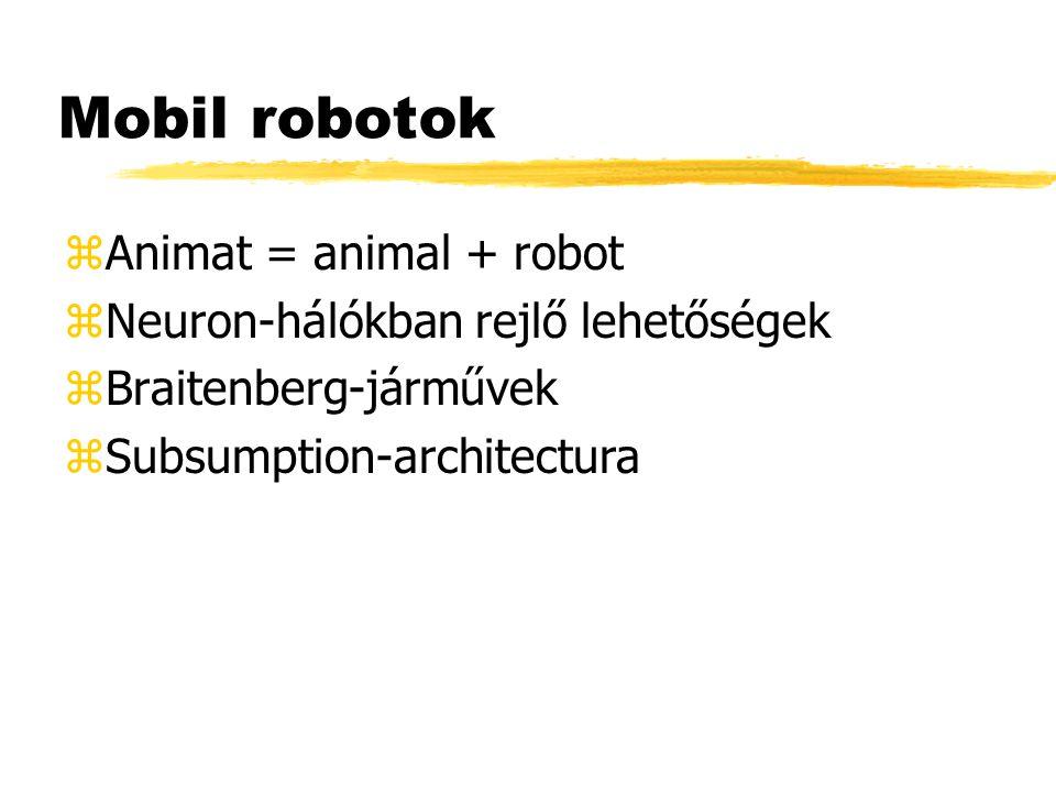 zAnimat = animal + robot zNeuron-hálókban rejlő lehetőségek zBraitenberg-járművek zSubsumption-architectura