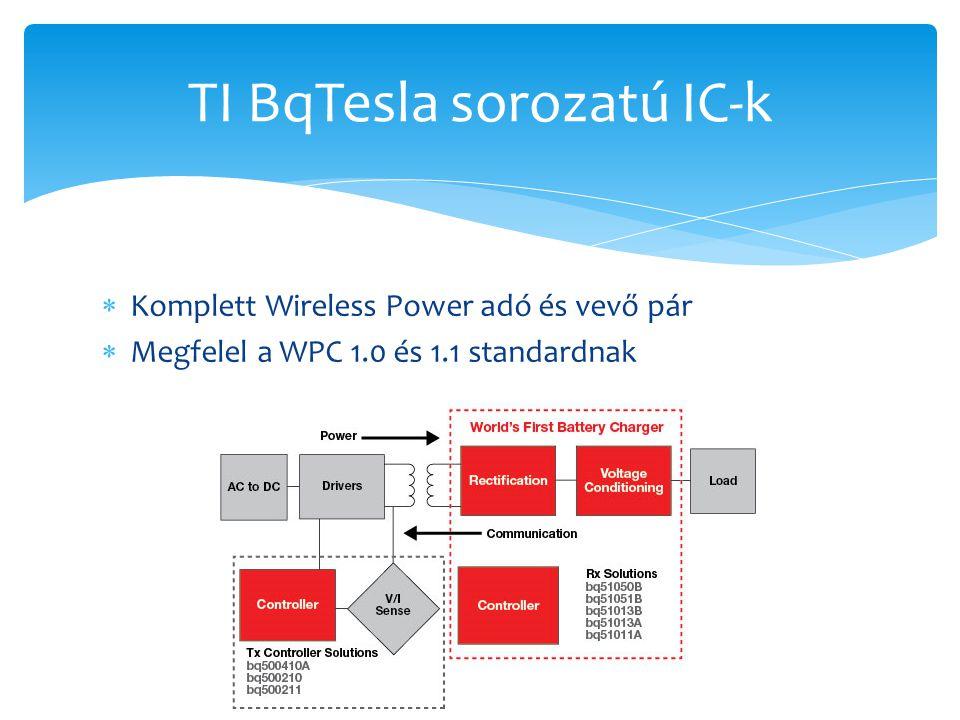  Komplett Wireless Power adó és vevő pár  Megfelel a WPC 1.0 és 1.1 standardnak TI BqTesla sorozatú IC-k
