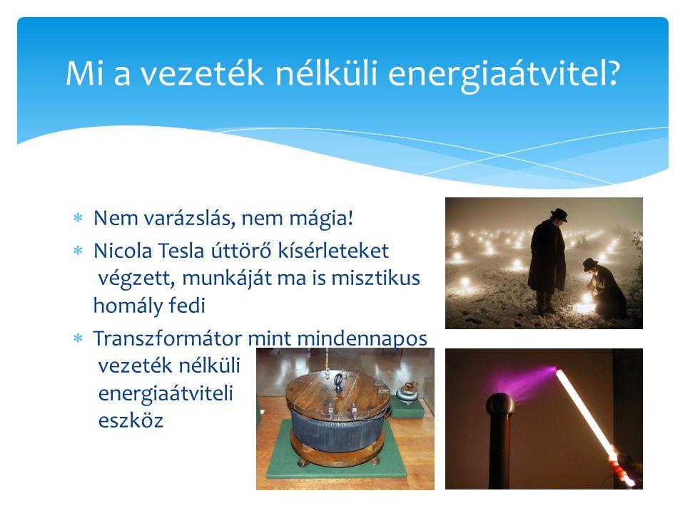  Nem varázslás, nem mágia!  Nicola Tesla úttörő kísérleteket végzett, munkáját ma is misztikus homály fedi  Transzformátor mint mindennapos vezeték