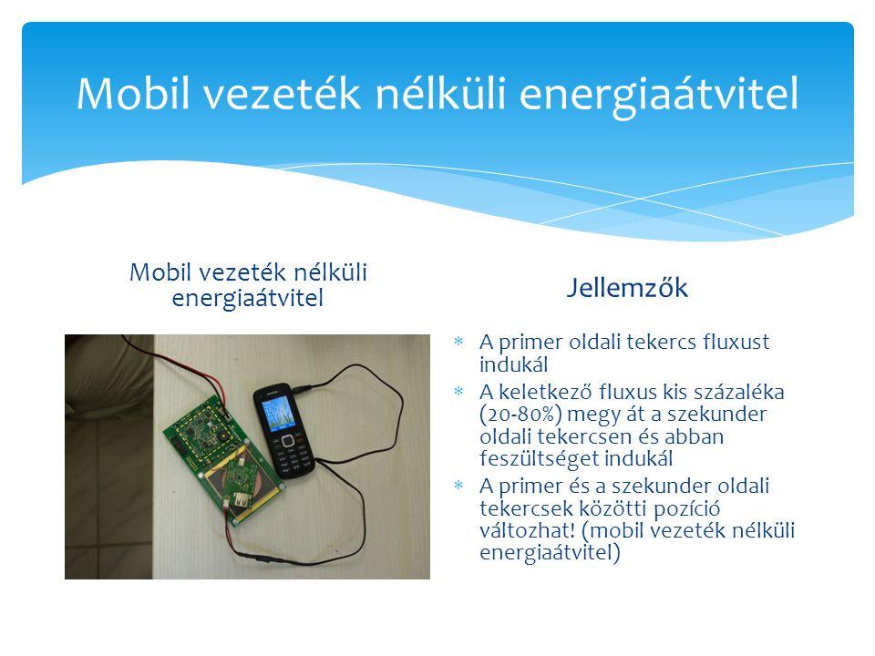 Mobil vezeték nélküli energiaátvitel Jellemzők  A primer oldali tekercs fluxust indukál  A keletkező fluxus kis százaléka (20-80%) megy át a szekund