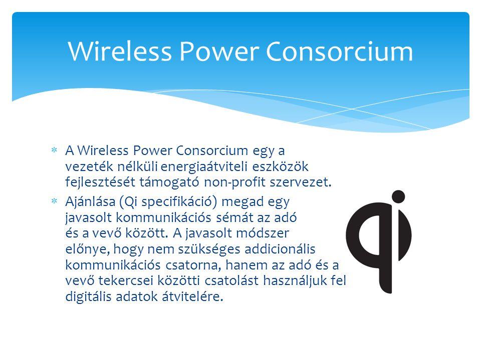 A Wireless Power Consorcium egy a vezeték nélküli energiaátviteli eszközök fejlesztését támogató non-profit szervezet.  Ajánlása (Qi specifikáció)