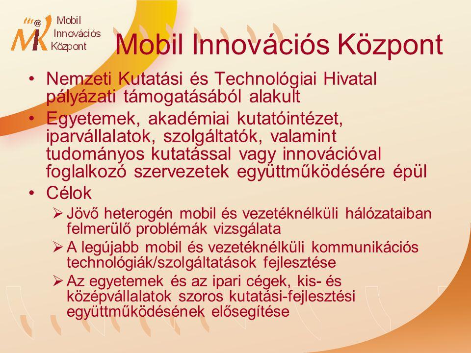Mobil Innovációs Központ Nemzeti Kutatási és Technológiai Hivatal pályázati támogatásából alakult Egyetemek, akadémiai kutatóintézet, iparvállalatok, szolgáltatók, valamint tudományos kutatással vagy innovációval foglalkozó szervezetek együttműködésére épül Célok  Jövő heterogén mobil és vezetéknélküli hálózataiban felmerülő problémák vizsgálata  A legújabb mobil és vezetéknélküli kommunikációs technológiák/szolgáltatások fejlesztése  Az egyetemek és az ipari cégek, kis- és középvállalatok szoros kutatási-fejlesztési együttműködésének elősegítése