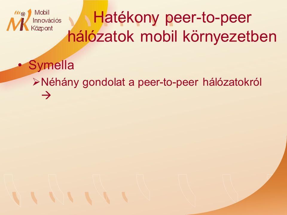 Hatékony peer-to-peer hálózatok mobil környezetben Symella  Néhány gondolat a peer-to-peer hálózatokról 