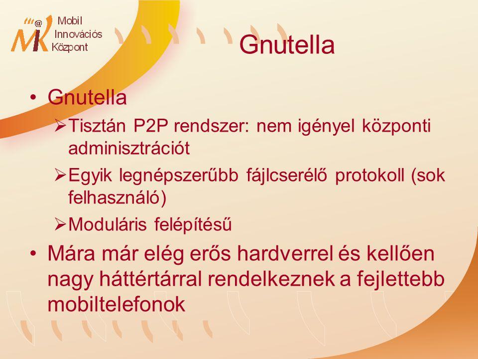 Gnutella  Tisztán P2P rendszer: nem igényel központi adminisztrációt  Egyik legnépszerűbb fájlcserélő protokoll (sok felhasználó)  Moduláris felépítésű Mára már elég erős hardverrel és kellően nagy háttértárral rendelkeznek a fejlettebb mobiltelefonok