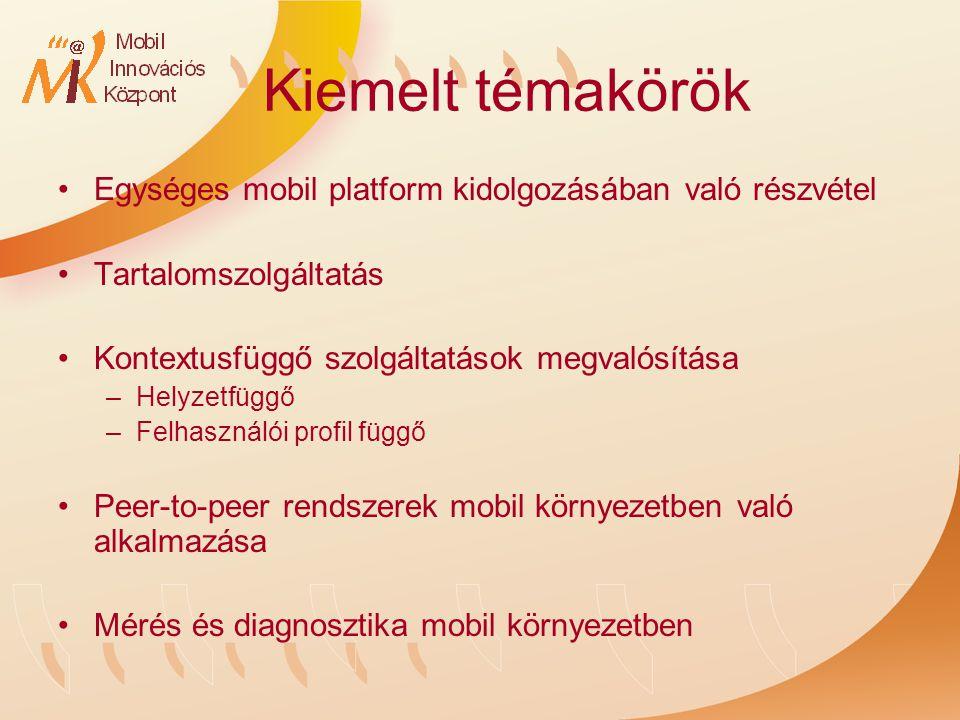 Kiemelt témakörök Egységes mobil platform kidolgozásában való részvétel Tartalomszolgáltatás Kontextusfüggő szolgáltatások megvalósítása –Helyzetfüggő –Felhasználói profil függő Peer-to-peer rendszerek mobil környezetben való alkalmazása Mérés és diagnosztika mobil környezetben