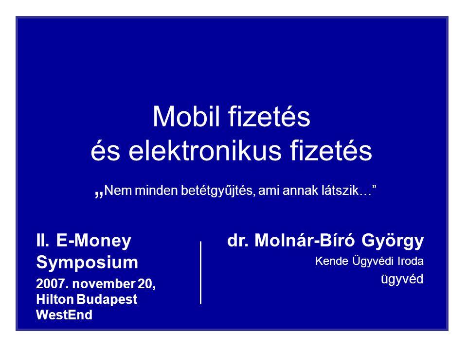 """1 Mobil fizetés és elektronikus fizetés """" Nem minden betétgyűjtés, ami annak látszik…"""" II. E-Money Symposium 2007. november 20, Hilton Budapest WestEn"""