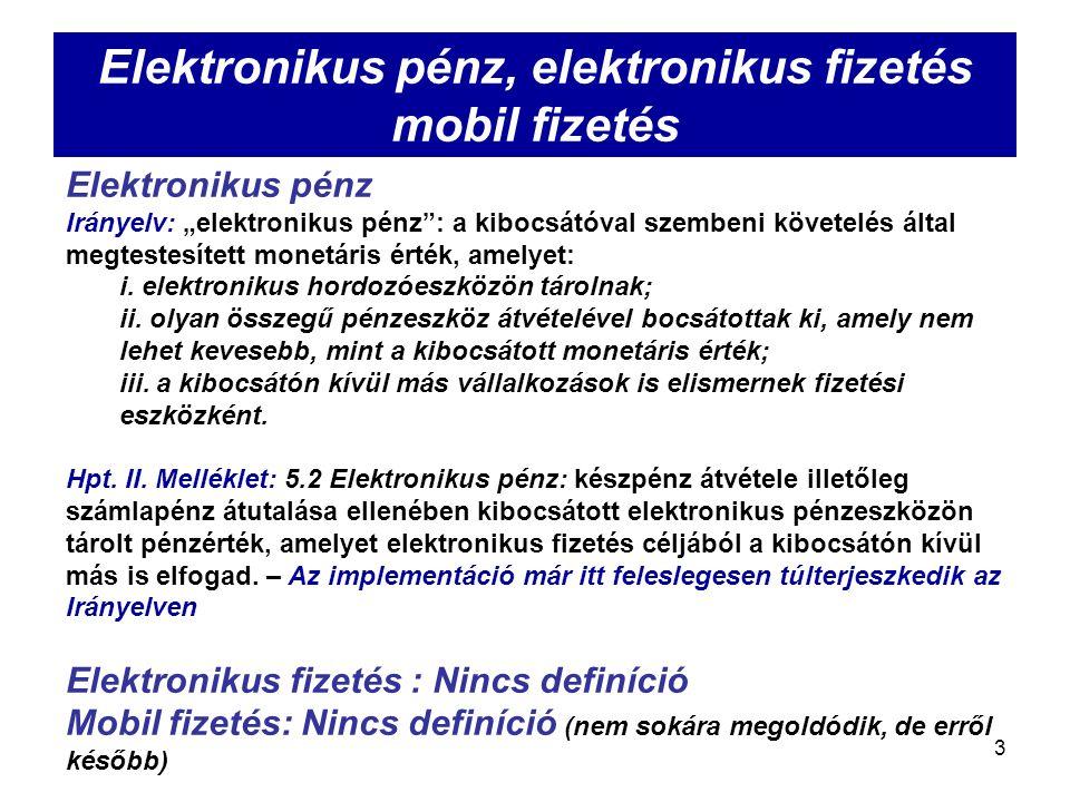 """3 Elektronikus pénz, elektronikus fizetés mobil fizetés Elektronikus pénz Irányelv: """"elektronikus pénz : a kibocsátóval szembeni követelés által megtestesített monetáris érték, amelyet: i."""