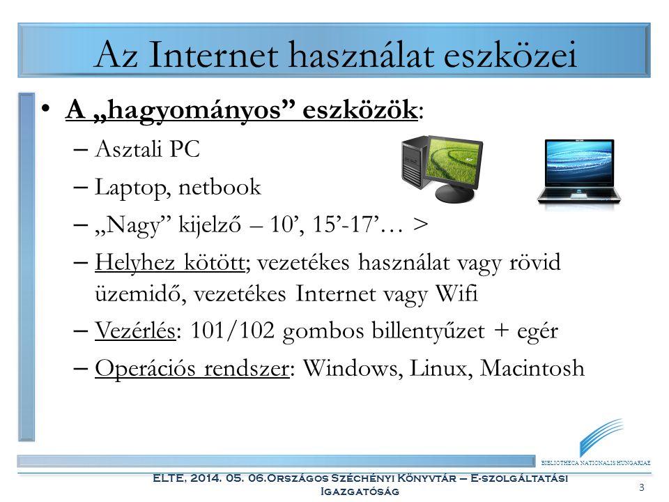 """BIBLIOTHECA NATIONALIS HUNGARIAE ELTE, 2014. 05. 06.Országos Széchényi Könyvtár – E-szolgáltatási Igazgatóság 3 Az Internet használat eszközei A """"hagy"""