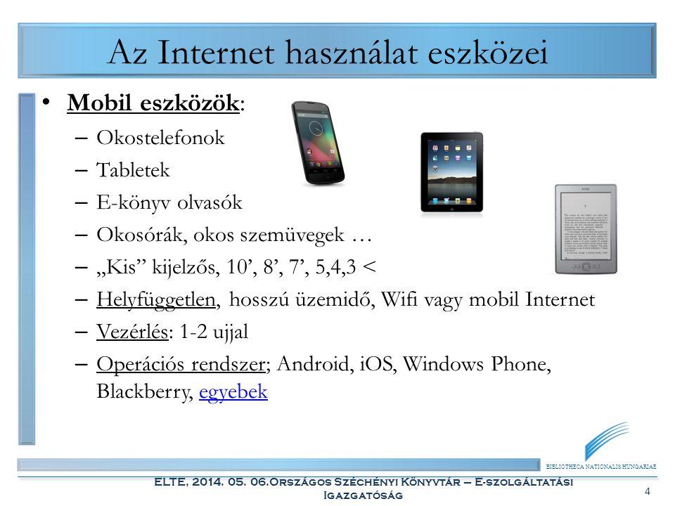 BIBLIOTHECA NATIONALIS HUNGARIAE ELTE, 2014. 05. 06.Országos Széchényi Könyvtár – E-szolgáltatási Igazgatóság 4 Az Internet használat eszközei Mobil e