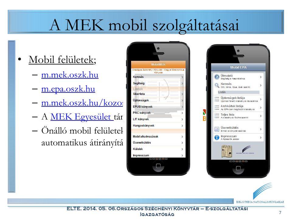 BIBLIOTHECA NATIONALIS HUNGARIAE ELTE, 2014. 05. 06.Országos Széchényi Könyvtár – E-szolgáltatási Igazgatóság 7 A MEK mobil szolgáltatásai Mobil felül