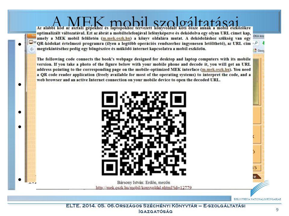 BIBLIOTHECA NATIONALIS HUNGARIAE ELTE, 2014. 05. 06.Országos Széchényi Könyvtár – E-szolgáltatási Igazgatóság 9 A MEK mobil szolgáltatásai Könyvek e-b
