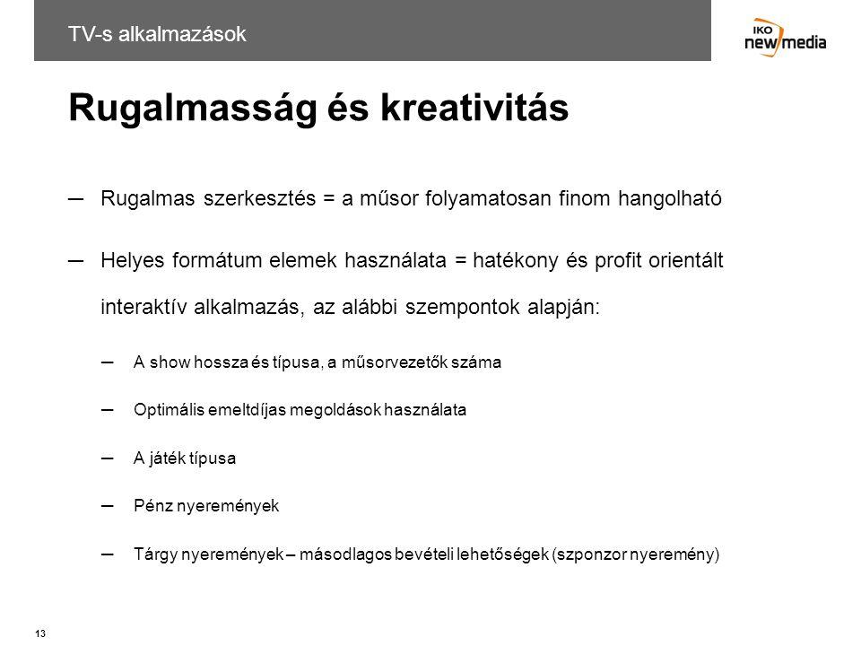 13 Rugalmasság és kreativitás ─Rugalmas szerkesztés = a műsor folyamatosan finom hangolható ─Helyes formátum elemek használata = hatékony és profit or