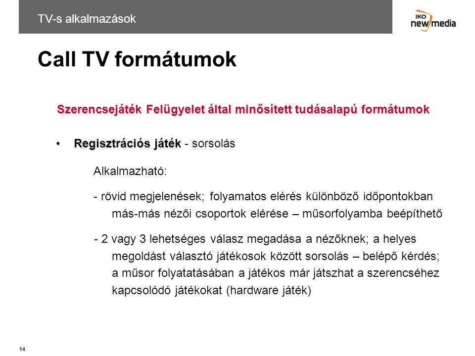 14 Call TV formátumok Szerencsejáték Felügyelet által minősített tudásalapú formátumok Regisztrációs játékRegisztrációs játék - sorsolás Alkalmazható: