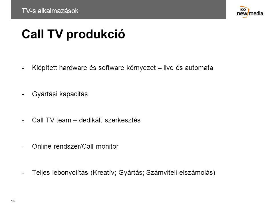 16 Call TV produkció -Kiépített hardware és software környezet – live és automata -Gyártási kapacitás -Call TV team – dedikált szerkesztés -Online ren