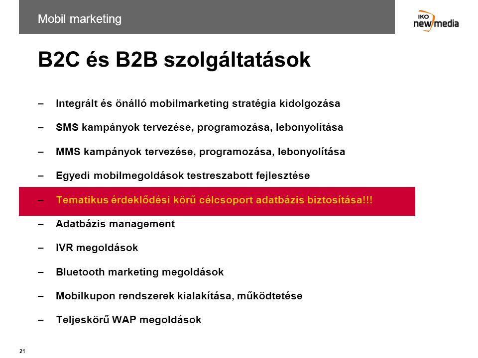 21 B2C és B2B szolgáltatások –Integrált és önálló mobilmarketing stratégia kidolgozása –SMS kampányok tervezése, programozása, lebonyolítása –MMS kamp