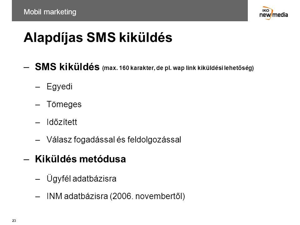 23 Alapdíjas SMS kiküldés –SMS kiküldés (max. 160 karakter, de pl. wap link kiküldési lehetőség) –Egyedi –Tömeges –Időzített –Válasz fogadással és fel