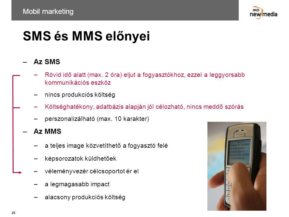 25 SMS és MMS előnyei –Az SMS –Rövid idő alatt (max. 2 óra) eljut a fogyasztókhoz, ezzel a leggyorsabb kommunikációs eszköz –nincs produkciós költség