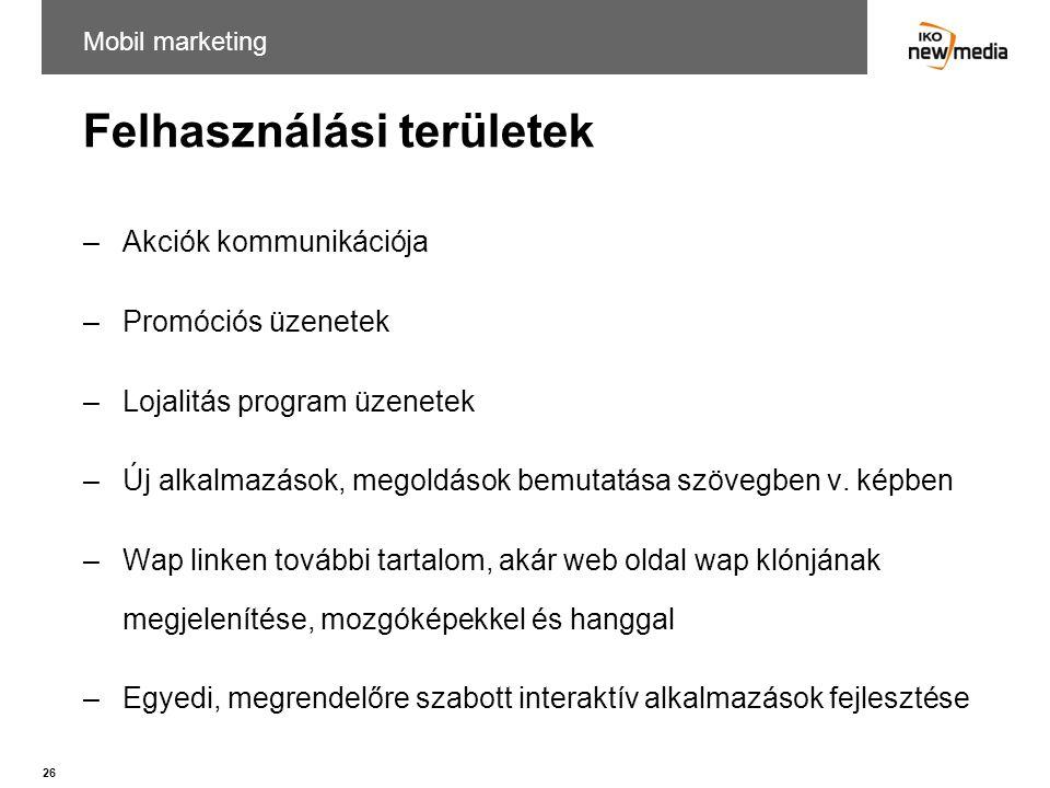 26 Felhasználási területek –Akciók kommunikációja –Promóciós üzenetek –Lojalitás program üzenetek –Új alkalmazások, megoldások bemutatása szövegben v.