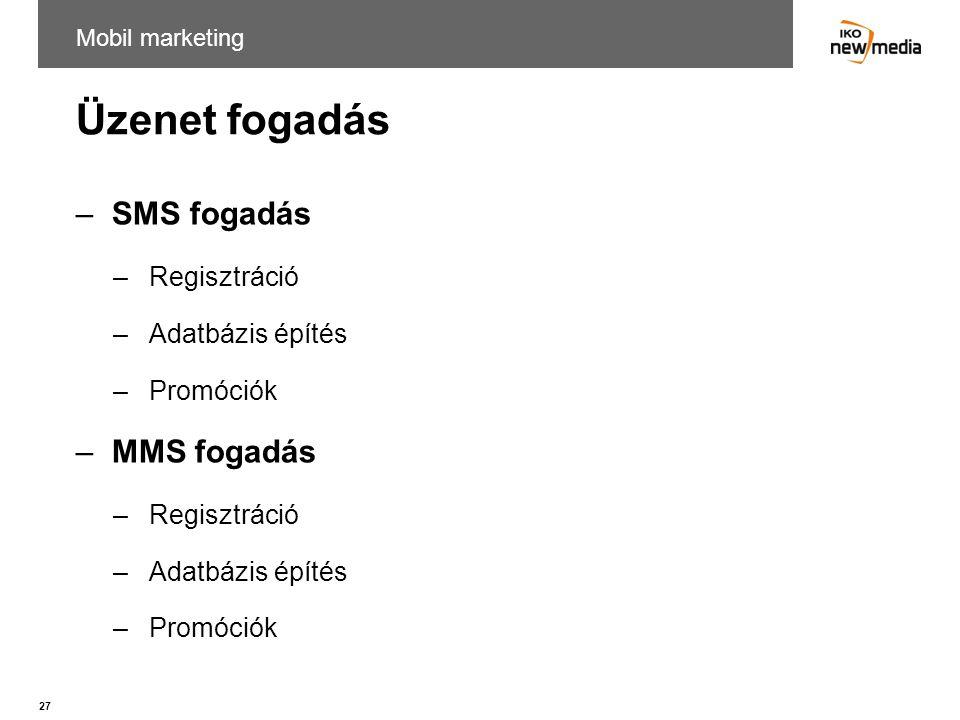 27 Üzenet fogadás –SMS fogadás –Regisztráció –Adatbázis építés –Promóciók –MMS fogadás –Regisztráció –Adatbázis építés –Promóciók Mobil marketing