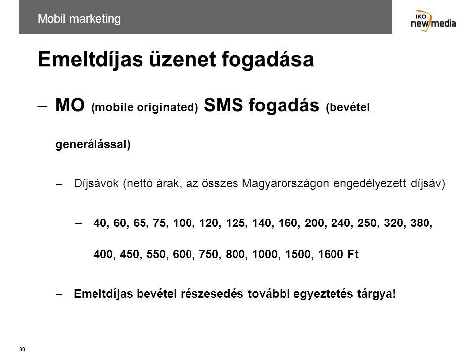30 Emeltdíjas üzenet fogadása –MO (mobile originated) SMS fogadás (bevétel generálással) –Díjsávok (nettó árak, az összes Magyarországon engedélyezett