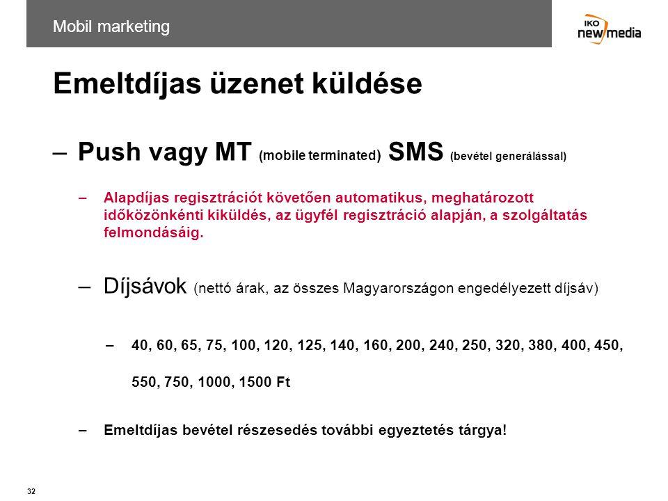 32 Emeltdíjas üzenet küldése –Push vagy MT (mobile terminated ) SMS (bevétel generálással) –Alapdíjas regisztrációt követően automatikus, meghatározot