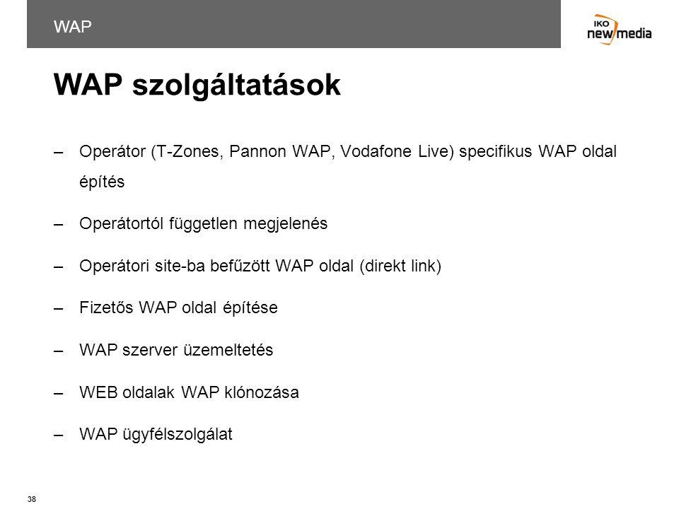 38 WAP szolgáltatások WAP –Operátor (T-Zones, Pannon WAP, Vodafone Live) specifikus WAP oldal építés –Operátortól független megjelenés –Operátori site