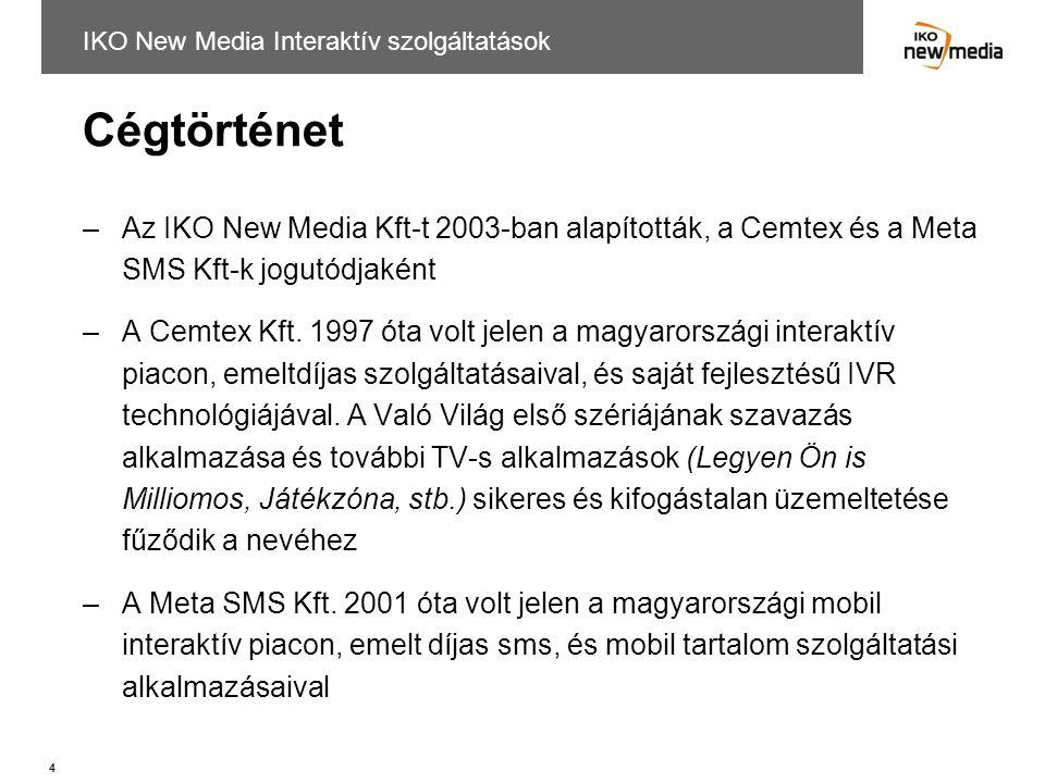 4 Cégtörténet –Az IKO New Media Kft-t 2003-ban alapították, a Cemtex és a Meta SMS Kft-k jogutódjaként –A Cemtex Kft. 1997 óta volt jelen a magyarorsz