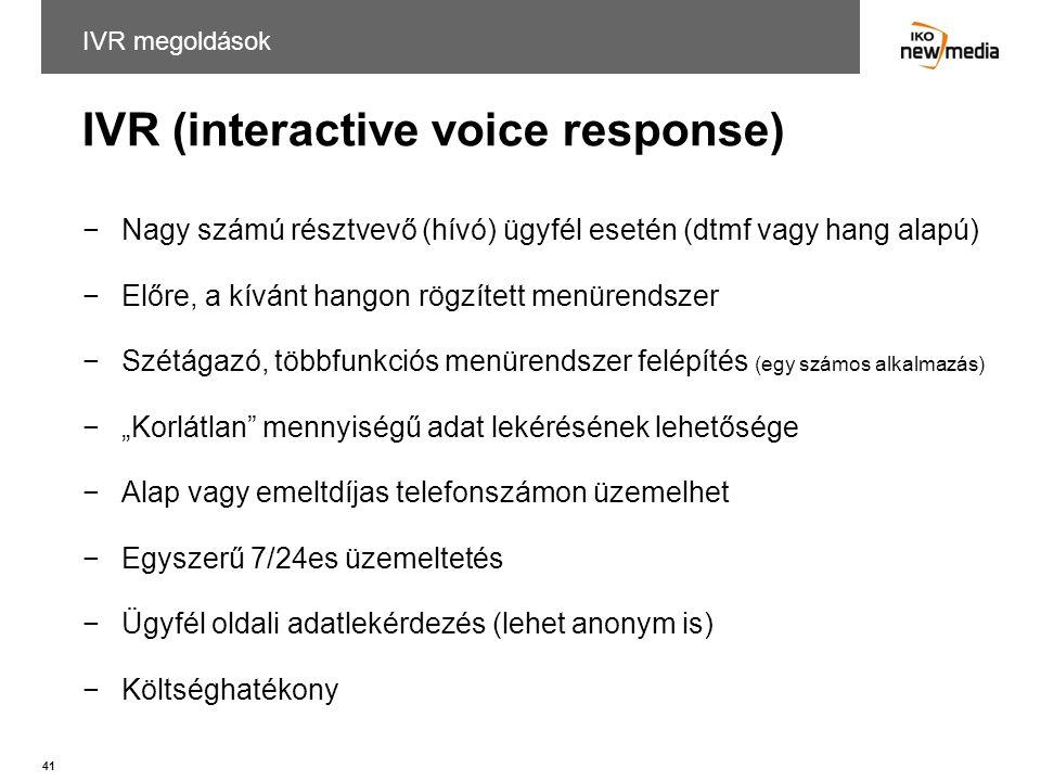 41 IVR (interactive voice response) IVR megoldások −Nagy számú résztvevő (hívó) ügyfél esetén (dtmf vagy hang alapú) −Előre, a kívánt hangon rögzített