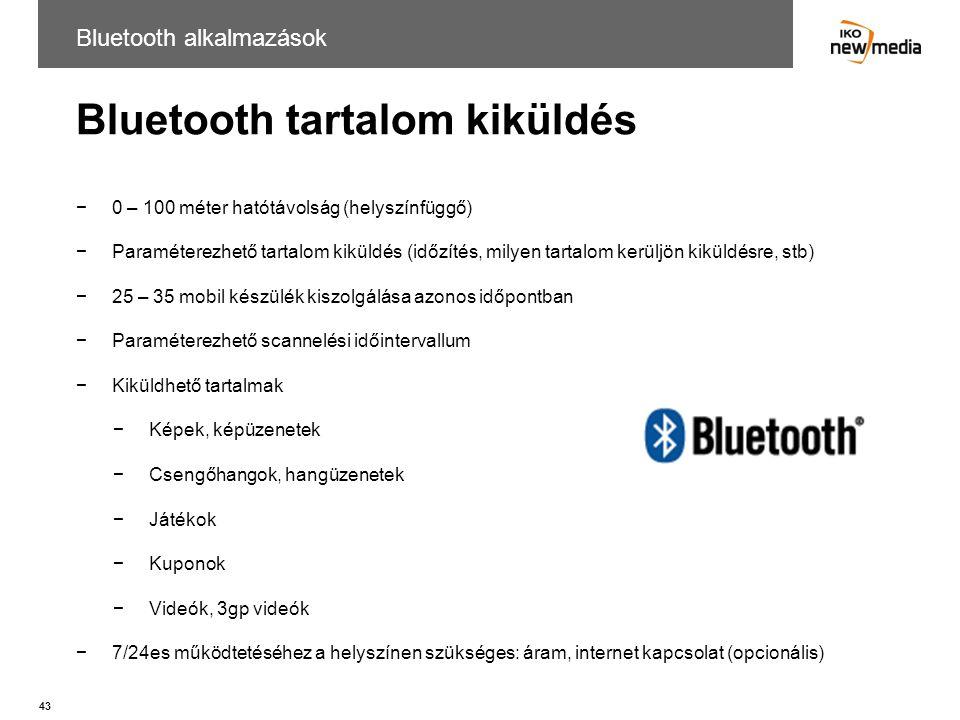 43 Bluetooth tartalom kiküldés Bluetooth alkalmazások −0 – 100 méter hatótávolság (helyszínfüggő) −Paraméterezhető tartalom kiküldés (időzítés, milyen
