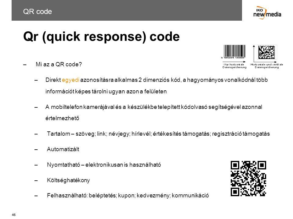 46 Qr (quick response) code QR code – Mi az a QR code? –Direkt egyedi azonosításra alkalmas 2 dimenziós kód, a hagyományos vonalkódnál több információ