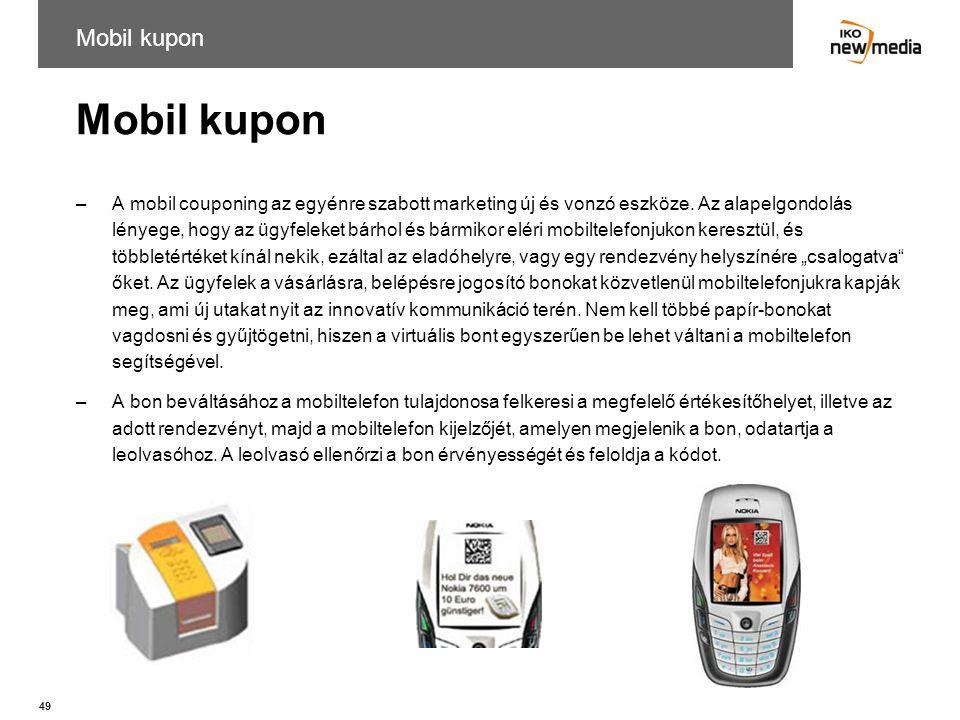 49 Mobil kupon –A mobil couponing az egyénre szabott marketing új és vonzó eszköze. Az alapelgondolás lényege, hogy az ügyfeleket bárhol és bármikor e