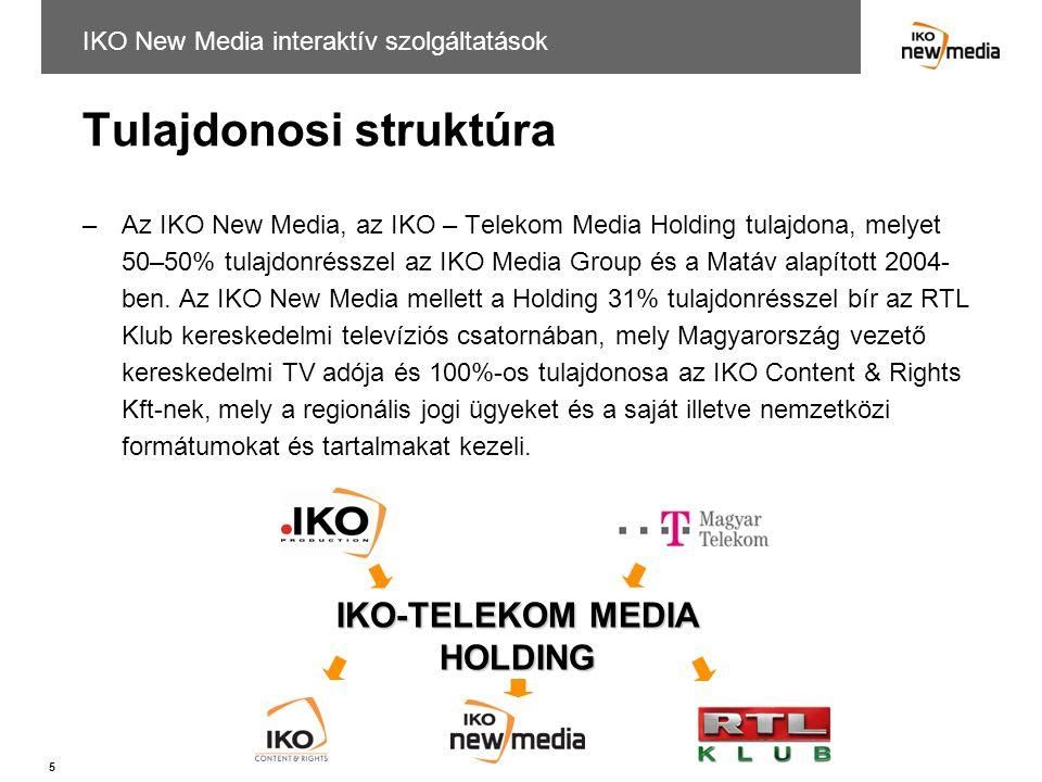5 Tulajdonosi struktúra –Az IKO New Media, az IKO – Telekom Media Holding tulajdona, melyet 50–50% tulajdonrésszel az IKO Media Group és a Matáv alapí
