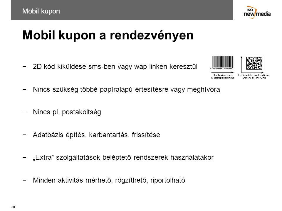50 Mobil kupon a rendezvényen Mobil kupon −2D kód kiküldése sms-ben vagy wap linken keresztül −Nincs szükség többé papíralapú értesítésre vagy meghívó