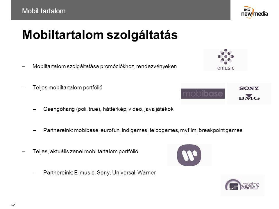 52 Mobiltartalom szolgáltatás Mobil tartalom –Mobiltartalom szolgáltatása promóciókhoz, rendezvényeken –Teljes mobiltartalom portfólió –Csengőhang (po