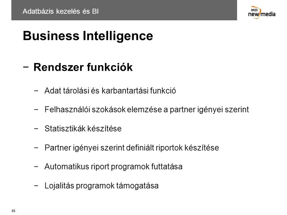 55 Business Intelligence Adatbázis kezelés és BI −Rendszer funkciók −Adat tárolási és karbantartási funkció −Felhasználói szokások elemzése a partner