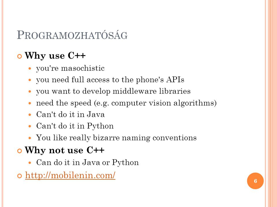 P ROGRAMOZHATÓSÁG Why use C++ you're masochistic you need full access to the phone's APIs you want to develop middleware libraries need the speed (e.g