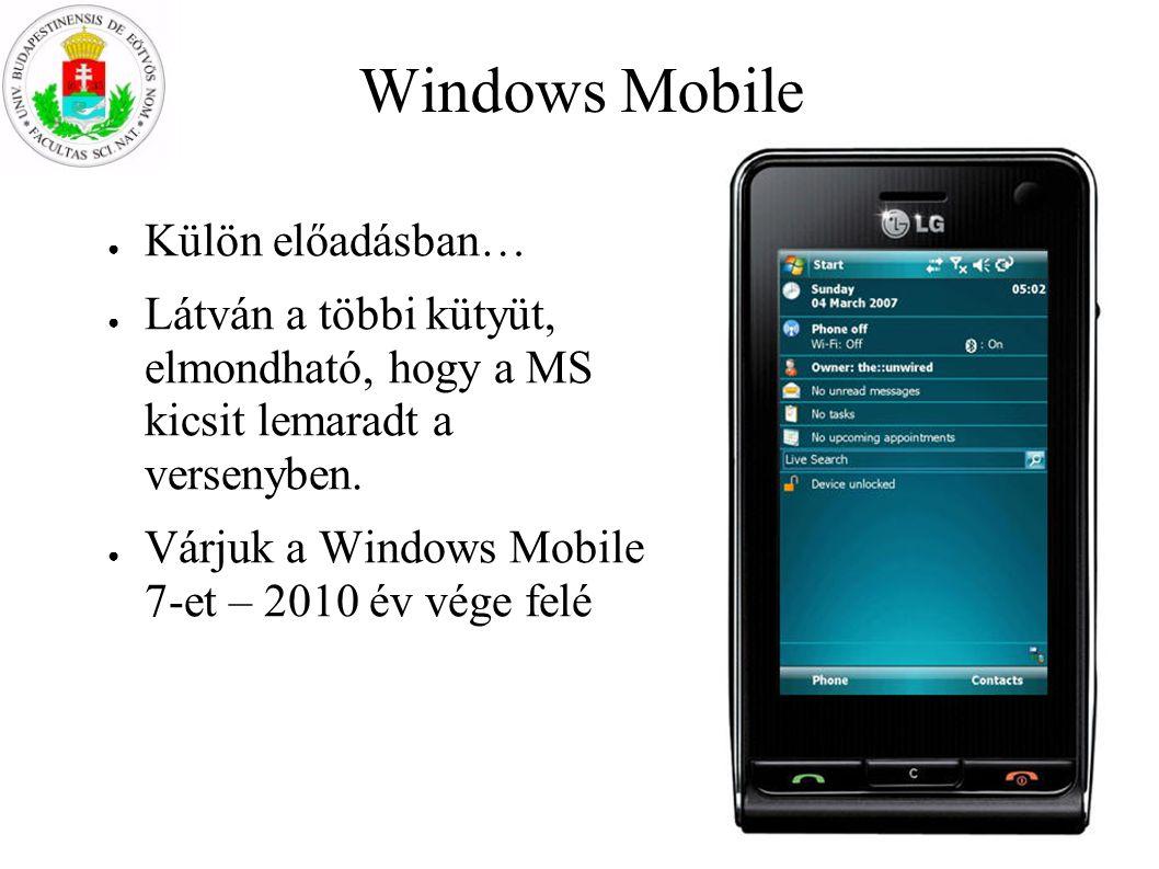 Windows Mobile ● Külön előadásban… ● Látván a többi kütyüt, elmondható, hogy a MS kicsit lemaradt a versenyben. ● Várjuk a Windows Mobile 7-et – 2010