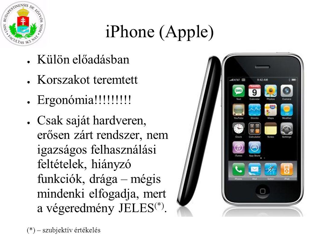iPhone (Apple) ● Külön előadásban ● Korszakot teremtett ● Ergonómia!!!!!!!!! ● Csak saját hardveren, erősen zárt rendszer, nem igazságos felhasználási