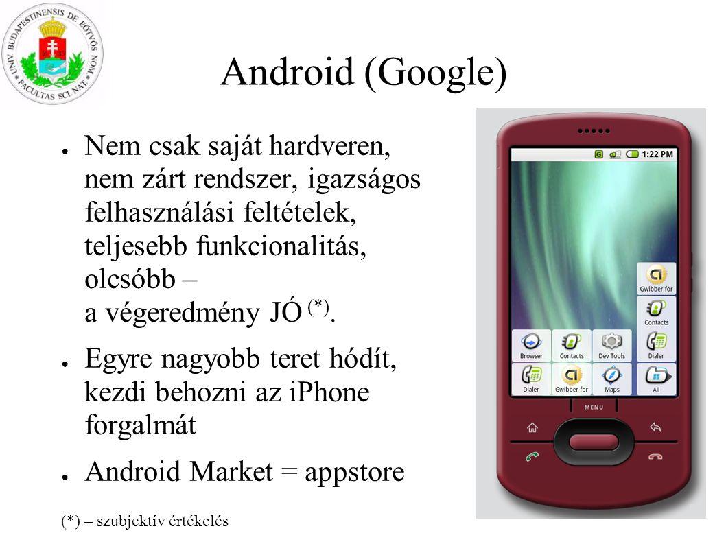 Android (Google) - hardver ● Mindenféle gyártó készülékén elérhető (előnyök, hátrányok), pl: – Nexus One (Google saját HW) – Motorola Droid – HTC Desire