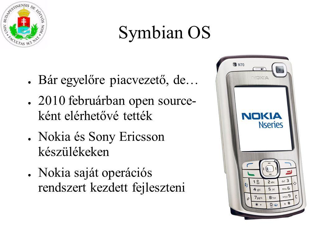 Symbian OS ● Bár egyelőre piacvezető, de… ● 2010 februárban open source- ként elérhetővé tették ● Nokia és Sony Ericsson készülékeken ● Nokia saját op