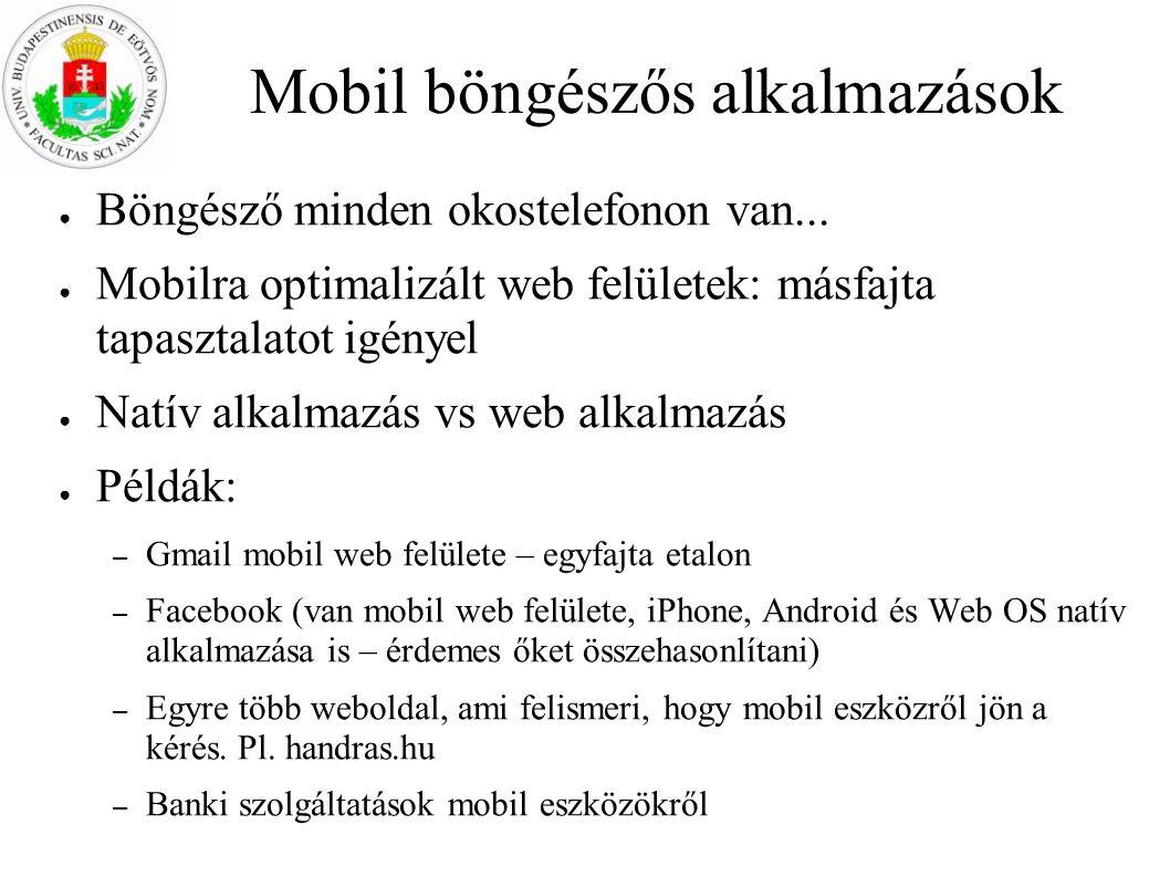 Mobil böngészős alkalmazások ● Böngésző minden okostelefonon van... ● Mobilra optimalizált web felületek: másfajta tapasztalatot igényel ● Natív alkal