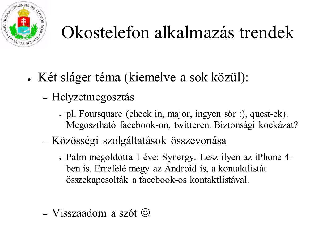 Okostelefon alkalmazás trendek ● Két sláger téma (kiemelve a sok közül): – Helyzetmegosztás ● pl. Foursquare (check in, major, ingyen sör :), quest-ek