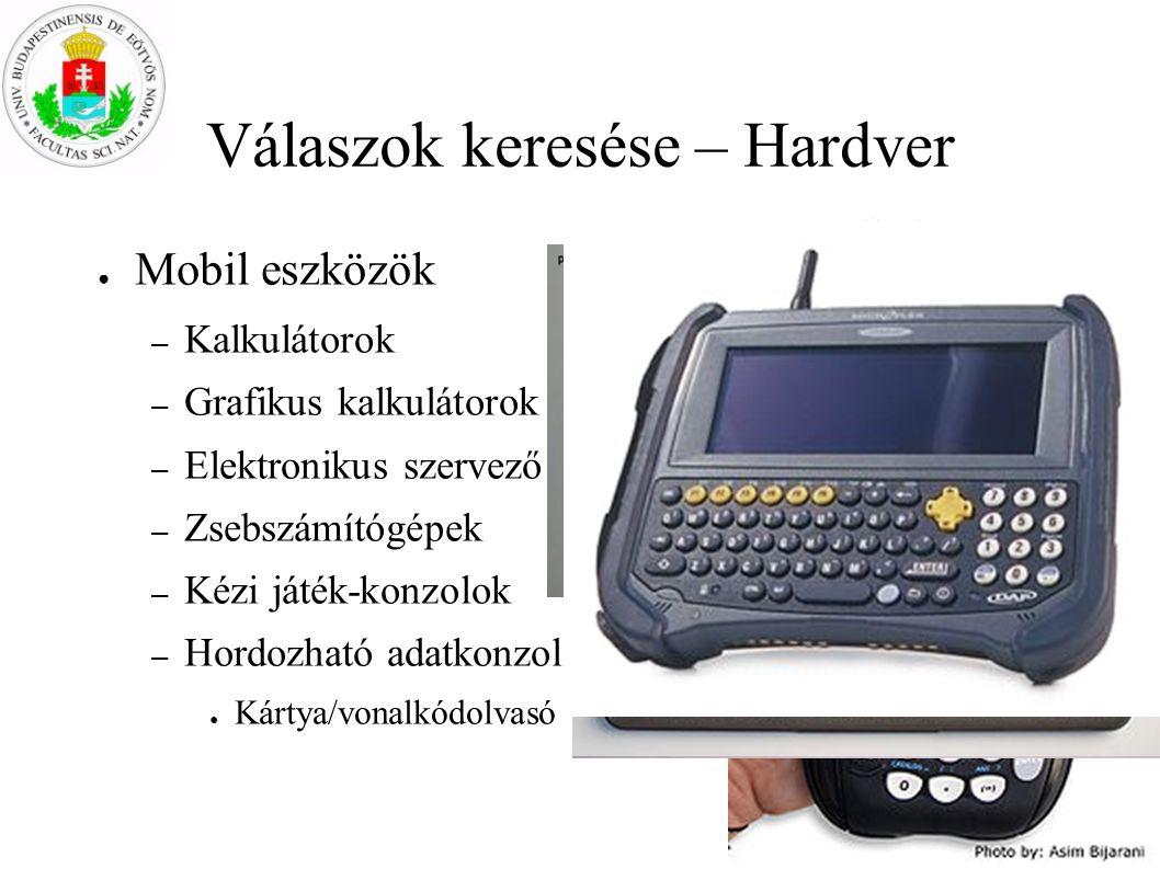 Válaszok keresése – Hardver ● Mobil eszközök – Kalkulátorok – Grafikus kalkulátorok – Elektronikus szervező – Zsebszámítógépek – Kézi játék-konzolok –