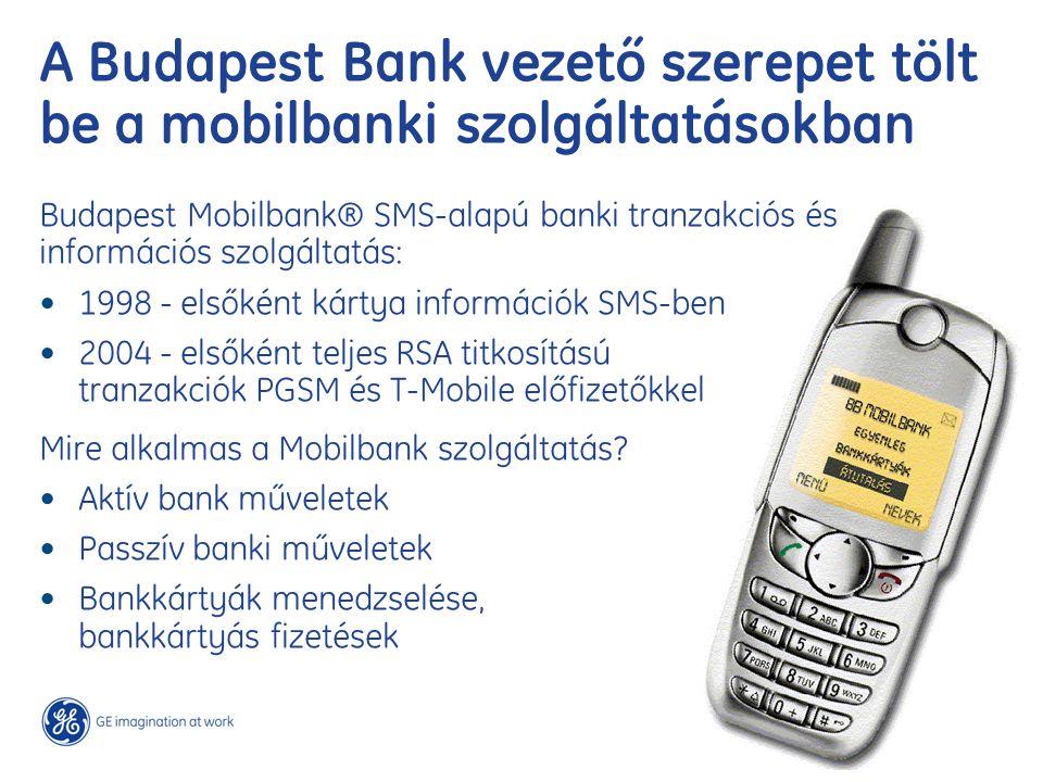 A Budapest Bank vezető szerepet tölt be a mobilbanki szolgáltatásokban Budapest Mobilbank® SMS-alapú banki tranzakciós és információs szolgáltatás: 1998 - elsőként kártya információk SMS-ben 2004 - elsőként teljes RSA titkosítású tranzakciók PGSM és T-Mobile előfizetőkkel Mire alkalmas a Mobilbank szolgáltatás.