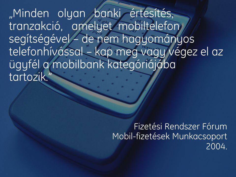 """""""Minden olyan banki értesítés, tranzakció, amelyet mobiltelefon segítségével – de nem hagyományos telefonhívással – kap meg vagy végez el az ügyfél a mobilbank kategóriájába tartozik. Fizetési Rendszer Fórum Mobil-fizetések Munkacsoport 2004."""
