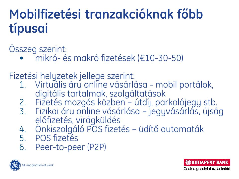 Mobilfizetési tranzakcióknak főbb típusai Összeg szerint: mikró- és makró fizetések (€10-30-50) Fizetési helyzetek jellege szerint: 1.